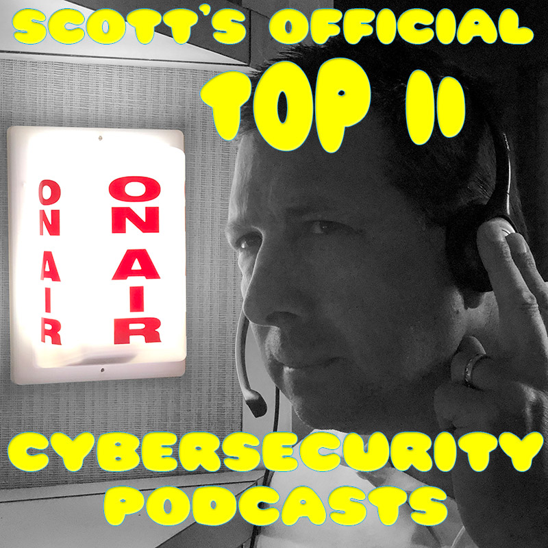 Scott's Official Top 11 Cybersecurity Podcasts