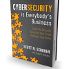 Cybersecurity Is Everybody's Business hardcover book